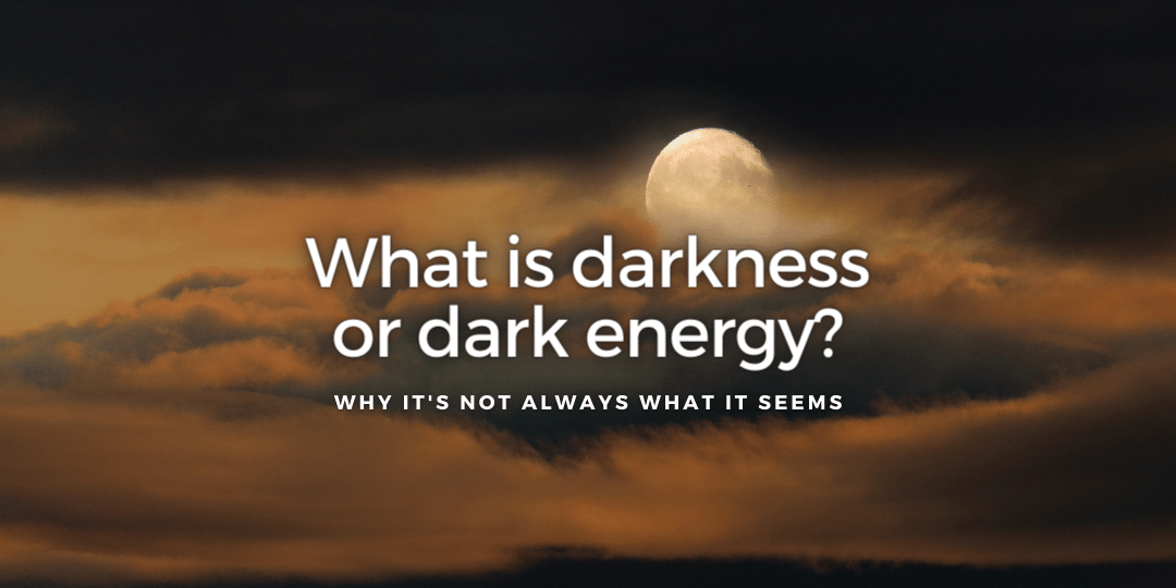 What is Darkness or Dark Energy?